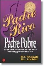 PADRE RICO, PADRE POBRE: Lo que los ricos enseñan a sus hijos acerca del dinero ¡ Y la clase medio no!